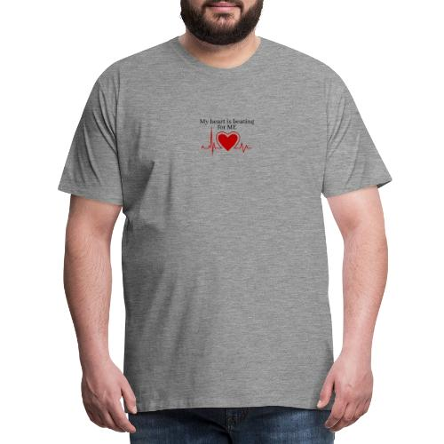 My heart is beating for me - Herre premium T-shirt