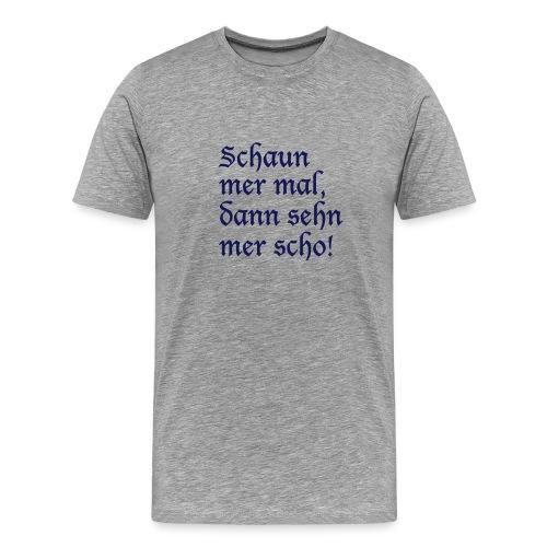 Schaun mer mal - Männer Premium T-Shirt
