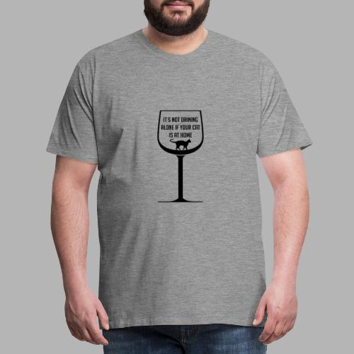 It´s not drinking alone when your cat is at home - Männer Premium T-Shirt