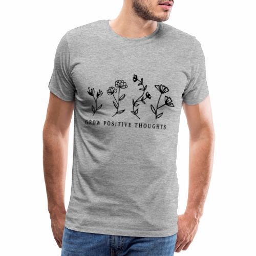 Grow positiv thoughts - Männer Premium T-Shirt