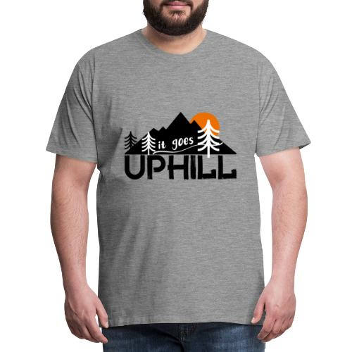 it goes uphill Mountain Outdoor Trekking Wandern - Männer Premium T-Shirt