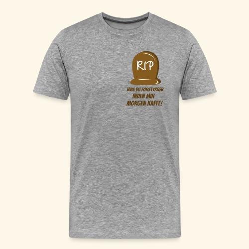 RIP, hvis du forstyrrer inden min morgen kaffe - Herre premium T-shirt