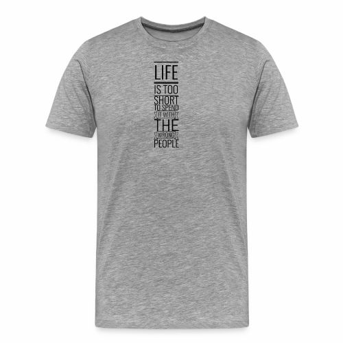 Life is too short to spend it with the wrong p. - Männer Premium T-Shirt