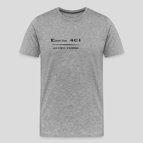 Error 401 - Access Denied - Männer Premium T-Shirt