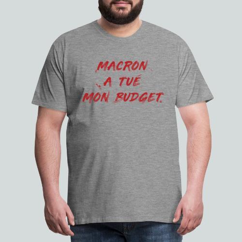 MACRON a tué mon budget. - T-shirt Premium Homme