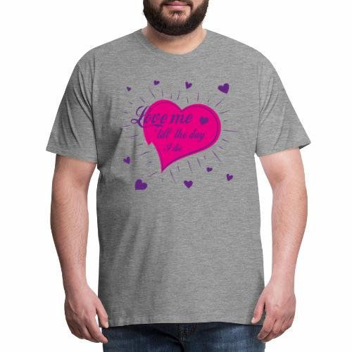 Love me 'till the day I die - Men's Premium T-Shirt
