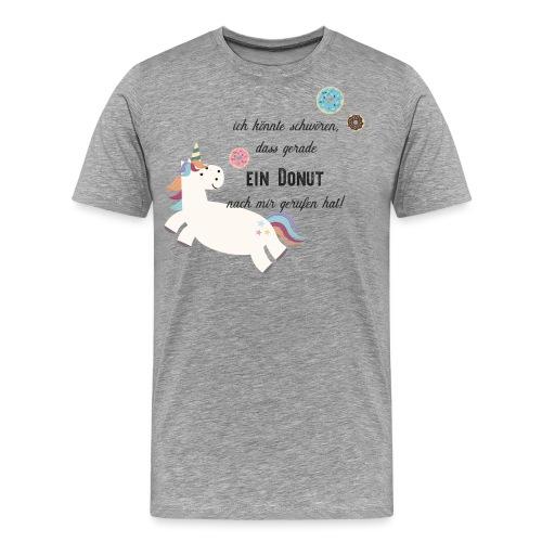 Lustiges Einhorn süß mit Donut Spruch - Männer Premium T-Shirt