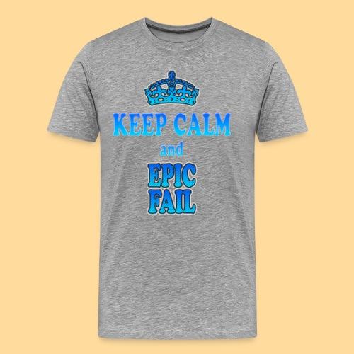 Keep Calm and... epic fail - Maglietta Premium da uomo