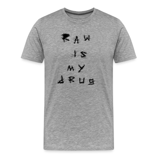 Raw is my drug.png - T-shirt Premium Homme