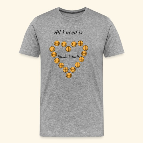 All I need is Basket-ball - T-shirt Premium Homme