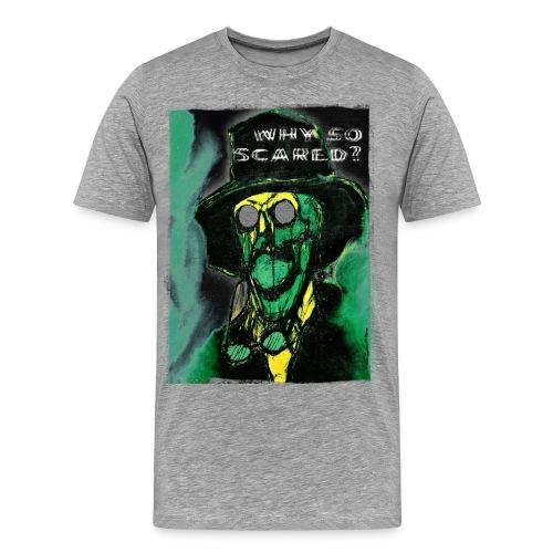 Why so scared? - Men's Premium T-Shirt