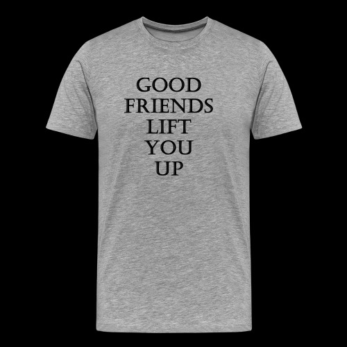 good friends lift you up - T-shirt Premium Homme
