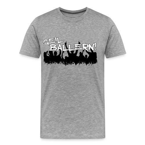 WICHTIG GEIL BALLERN - Männer Premium T-Shirt