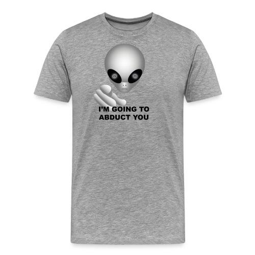 I'm going to abduct you - Maglietta Premium da uomo