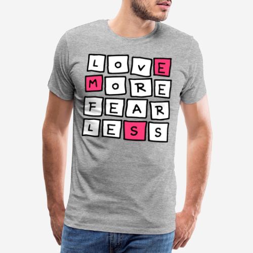 love more fear less - Männer Premium T-Shirt