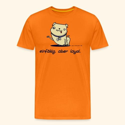 Einfältig, aber loyal. Hund Wau Wauwau Freund - Männer Premium T-Shirt