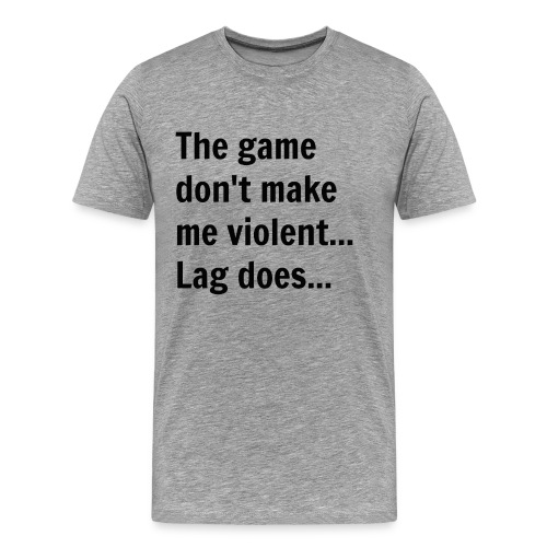 The game don't make me violent... Lag does... - Herre premium T-shirt