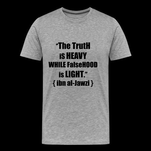 """""""The TrutH is HEAVY WHILE FalseHOOD is LIGHT.'' - Mannen Premium T-shirt"""