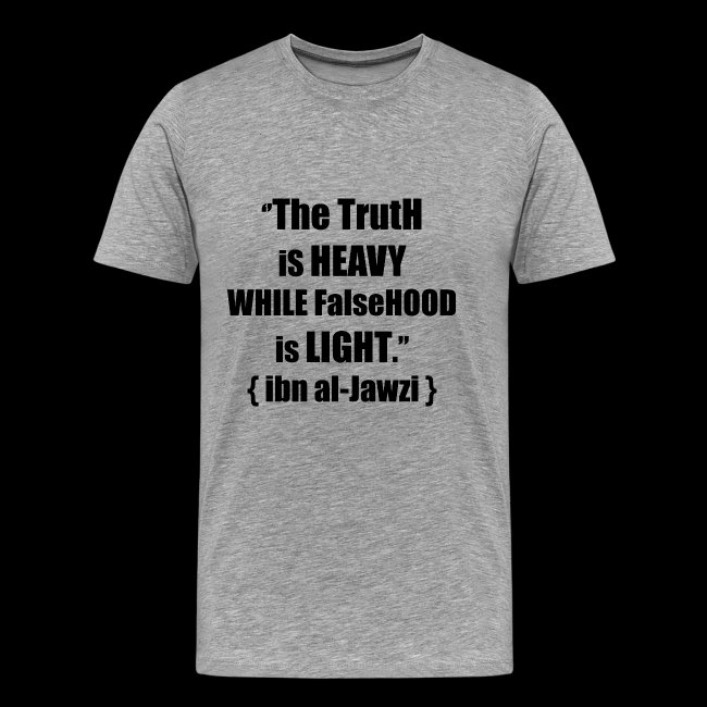 """""""The TrutH is HEAVY WHILE FalseHOOD is LIGHT.''"""