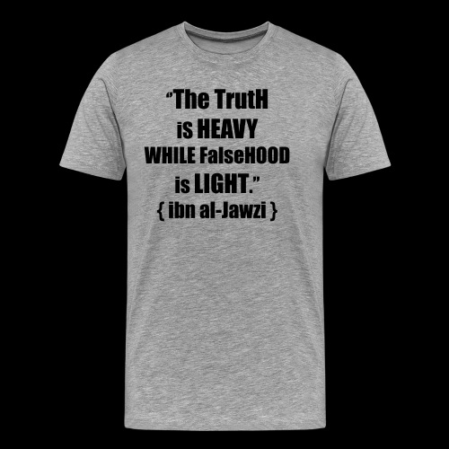 """The TrutH is HEAVY WHILE FalseHOOD is LIGHT.'' - Mannen Premium T-shirt"