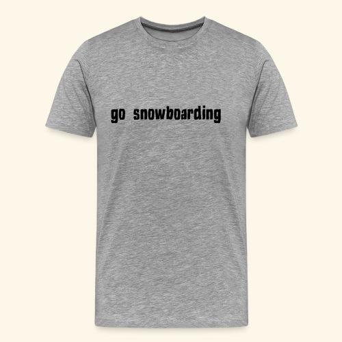 go snowboarding t-shirt geschenk idee - Männer Premium T-Shirt