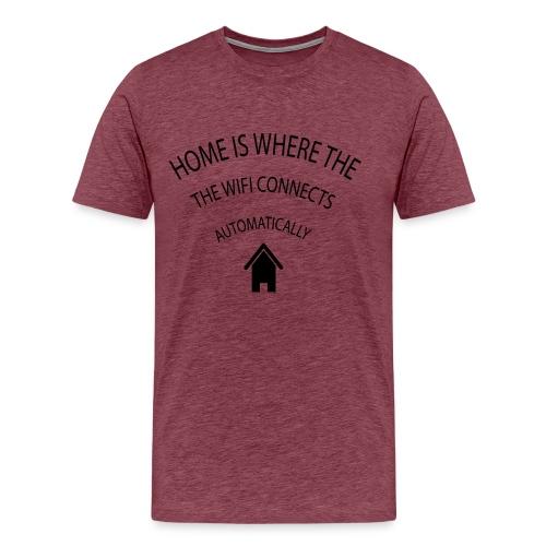 Home is where the Wifi connects automatically - Men's Premium T-Shirt