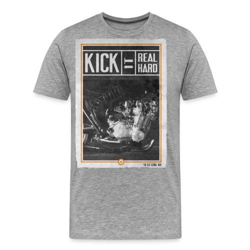 KICK IT REAL HARD R - T-shirt Premium Homme