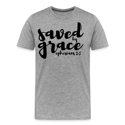 SAVED BY GRACE - Ephesians 2: 8 - Men's Premium T-Shirt
