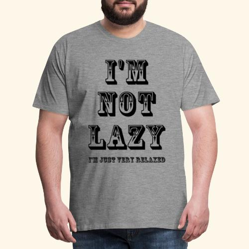 I'm not lazy, I'm just very relaxed. - Men's Premium T-Shirt