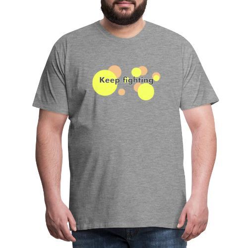 Keep fighting Schrift modern - Männer Premium T-Shirt