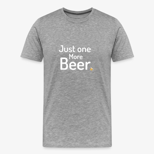 One more beer - Mannen Premium T-shirt