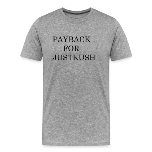 PAYBACK FOR JUSTKUSH - Männer Premium T-Shirt