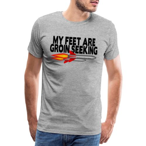 My Feet Are Groin Seeking Missiles - Men's Premium T-Shirt