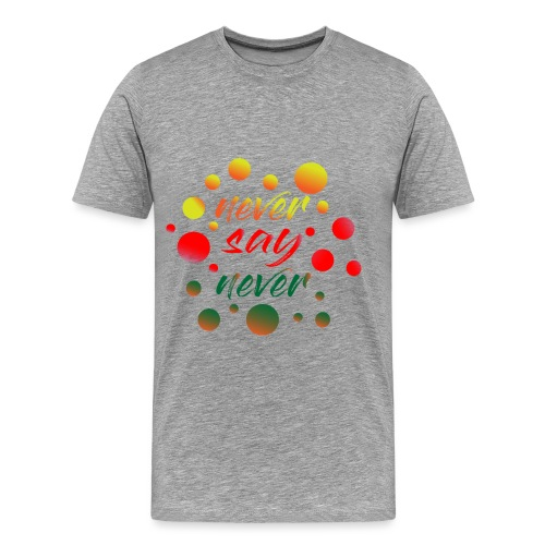 never say never - T-shirt Premium Homme