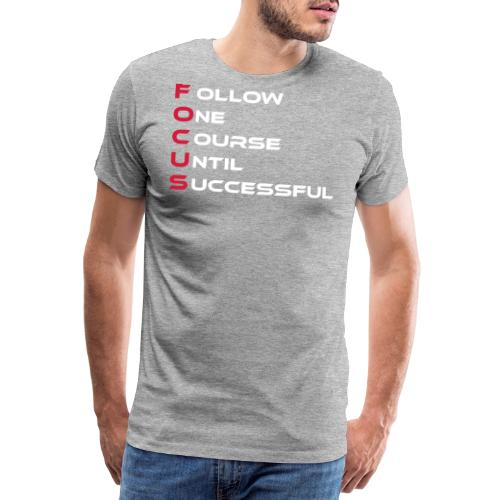 Follow one course until Successful - Männer Premium T-Shirt