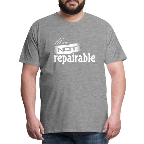 Ich bin nicht reparierbar - Männer Premium T-Shirt