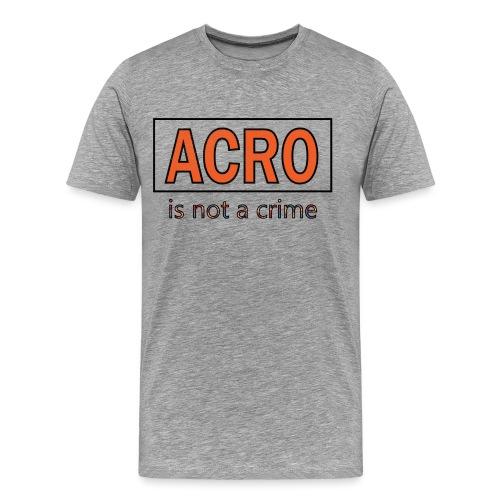 Acro is not a crime - T-shirt Premium Homme