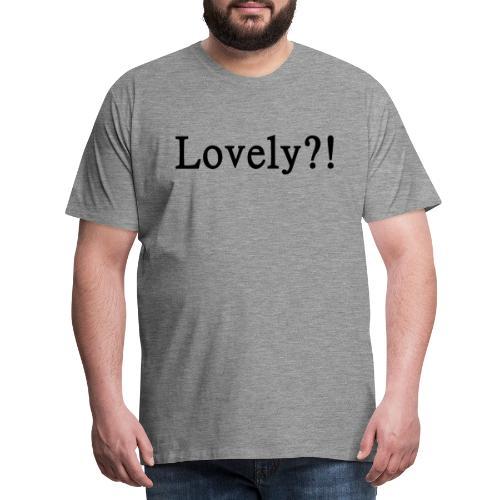 Lovely?! schwarz - Männer Premium T-Shirt