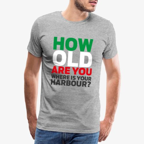 How Old Are You - Premium-T-shirt herr