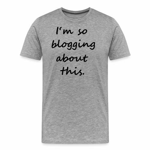 Im so blogging about this - Blogger Motiv - Männer Premium T-Shirt