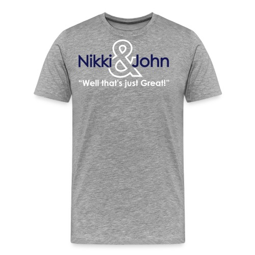 Nikki and John Pranks Well that's just great! - Men's Premium T-Shirt