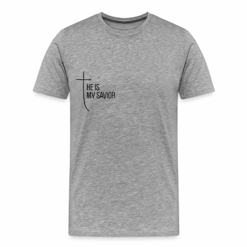 HE IS MY SAVIOR - Männer Premium T-Shirt