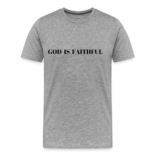 GOD IS FAITHFUL - Männer Premium T-Shirt