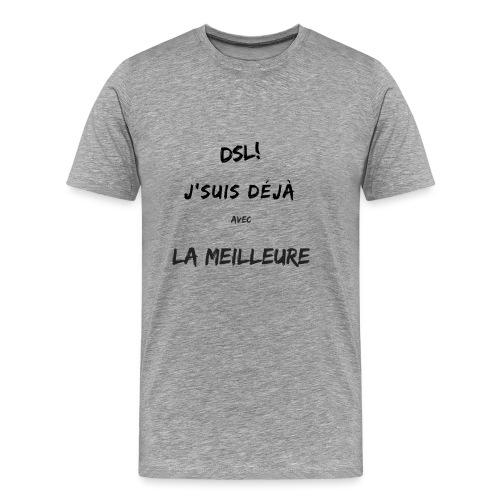 Dsl! J'suis déjà avec la meilleure - T-shirt Premium Homme