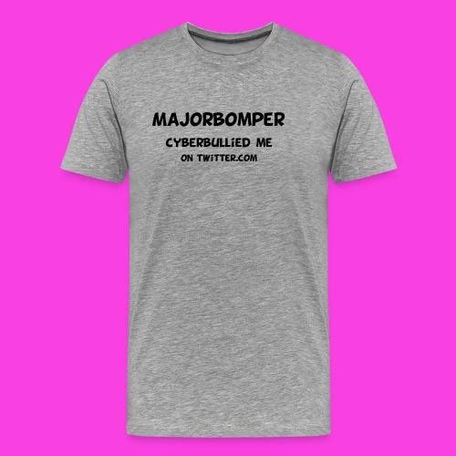 Majorbomper Cyberbullied Me On Twitter.com - Men's Premium T-Shirt