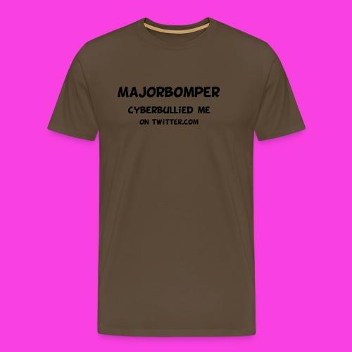 Majorbomper Cyberbullied Me On Twitter.com - Men's Premium T-Shirt