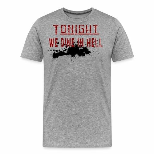 Tonight We Dine In Hell - Premium-T-shirt herr