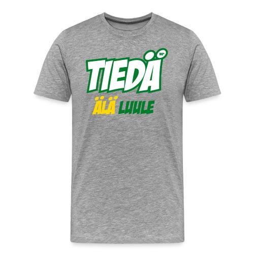 Tiedä, älä luule - Miesten premium t-paita