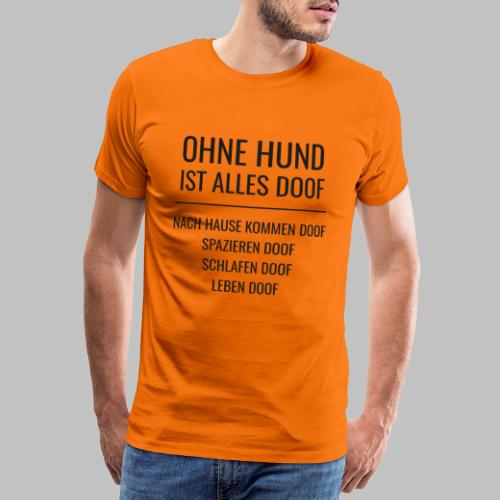 OHNE HUND IST ALLES DOOF - Black Edition - Männer Premium T-Shirt