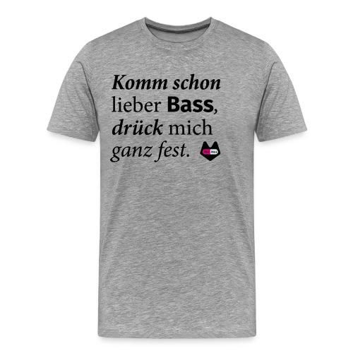 Komm schon lieber Bass - Männer Premium T-Shirt